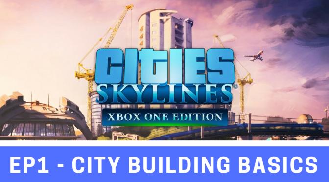 Cities Skylines – Episode 1 – City Building Basics
