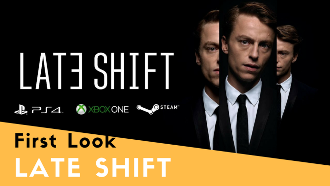 Late Shift – First Look – Initial Impressions and Review