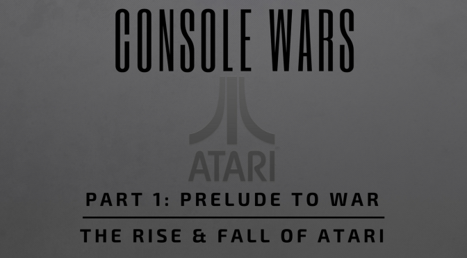 Console Wars Part 1 – Prelude to War – The Rise and Fall of Atari