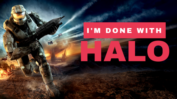 I'm Done With Halo