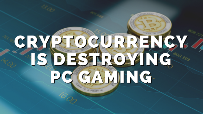 Cryptocurrency Is Destroying PC Gaming