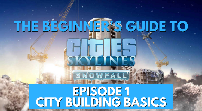 The Beginner's Guide to Cities Skylines Snowfall DLC – Episode 1