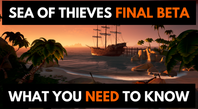 Sea of Thieves Final Beta – What You NEED To Know