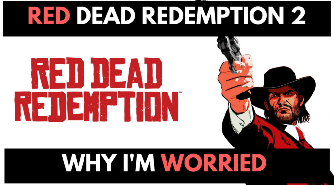 Red Dead Redemption 2 – Why I'm Worried