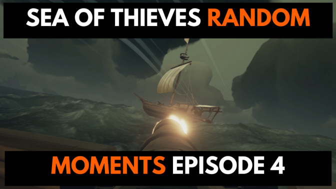 SEA OF THIEVES – RANDOM MOMENTS EPISODE 4
