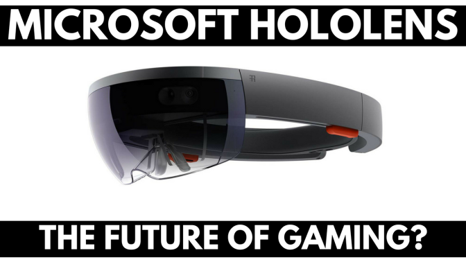 Microsoft HoloLens – The Future of Gaming?