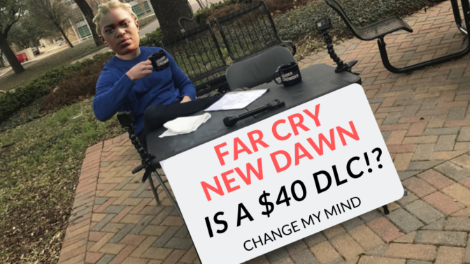 Far Cry New Dawn is a $40 DLC!? – Change My Mind
