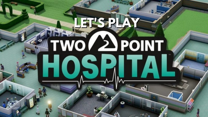 Let's Play Two Point Hospital – Getting Started